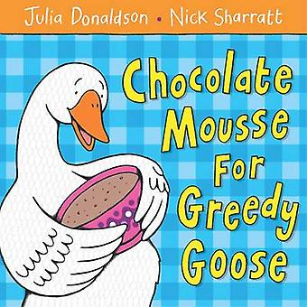 Chocolate Mousse for Greedy Goose (Illustrated edition) by Julia Dona