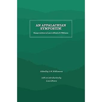 An Appalachian Symposium - Essays Written in Honor of Cratis D. Willia