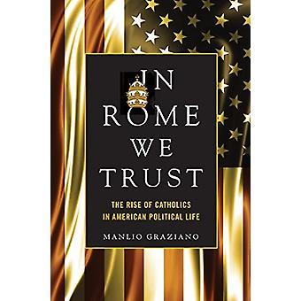 In Rome Trust We - de opkomst van de katholieken in het Amerikaanse politieke leven door