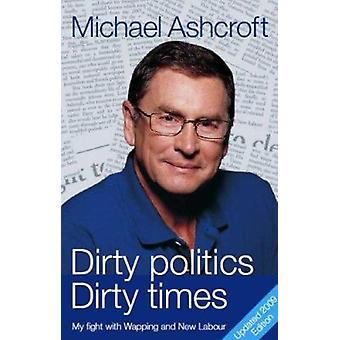 Smutsig politik - smutsiga gånger av Michael A. Ashcroft - 9781849540094 B