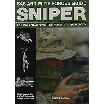 Sniper - Sniping Skills from the World's Elite Forces by Martin J. Dou