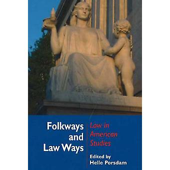 Folkways and Law Ways - Law in American Studies by Helle Porsdam - 978