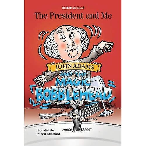 The President and Me: John� Adams and the Magic Bobblehead (President and Me)
