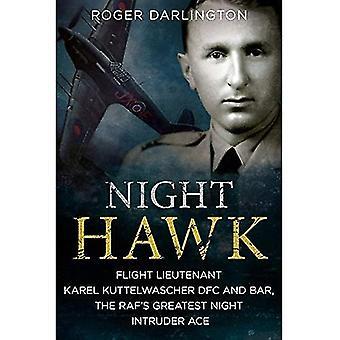 Night Hawk: Flight Lieutenant Karl Kuttelwascher DFC and Bar, the RAF's Greatestnight Intruder Ace