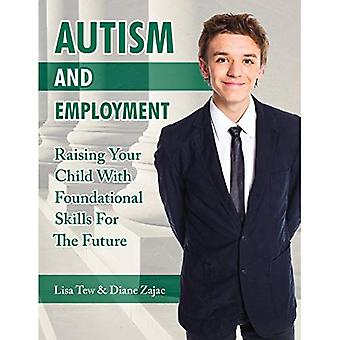 Autism and Employment: Raising Your Child with Foundational Skills for The� Future