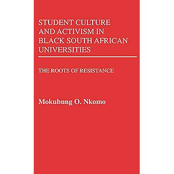 Student Culture and Activism in Black South African Universities The Roots of Resistance by Nkomo & Mokubung O.