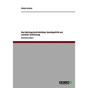 Der Beitrag betrieblicher Sozialpolitik zur sozialen Sicherung by Grolms & Stefan