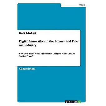 Digital Innovation in the Luxury and Fine Art IndustryHow Does Social Media Performance Correlate With Sales And Auction Prices by Schubert & Janna