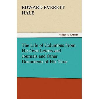 The Life of Columbus from His Own Letters and Journals and Other Documents of His Time by Hale & Edward Everett & Jr.