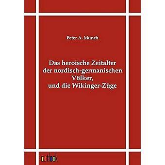 Das Heroische Vorläufer der Nordischgermanischen Vlker Und sterben WikingerZge von Munch & Peter A.