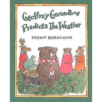 Geoffrey Groundhog Predicts the Weather by Bruce Koscielniak - 978039