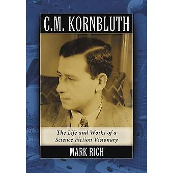 C.M. Kornbluth - The Life and Works of a Science Fiction Visionary by