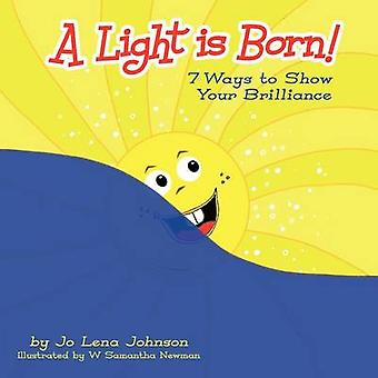 A Light Is Born! 7 Ways to Show Your Brilliance by Jo Lena Johnson -