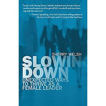 Slowing Down - Unexpected Ways to Thrive as a Female Leader by Sherry