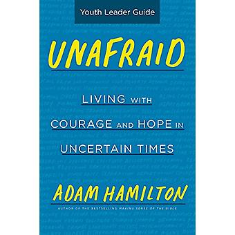 Unafraid Youth Leader Guide - Living with Courage and Hope in Uncertai