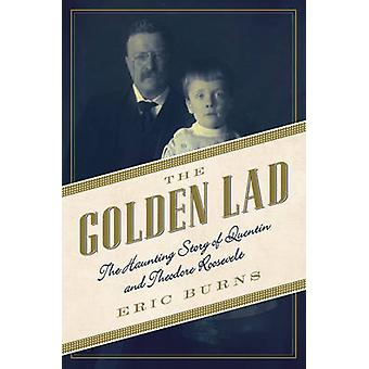 The Golden Lad - The Haunting Story of Quentin and Theodore Roosevelt
