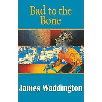 Bad to the Bone (Dedalus Hall of Fame Edition) by James Waddington -
