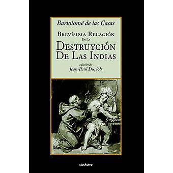 Brevsima relacin de la destruycin de las Indias by de las Casas & Bartolome