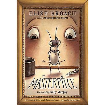 Masterpiece by Elise Broach - Kelly Murphy - 9780312608705 Book