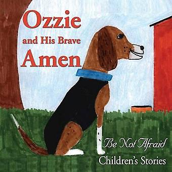 Ozzie And His Brave Amen by Be Not Afraid Childrens Stories