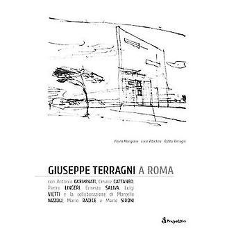 Giuseppe Terragni & Rome by Flavio Mongione - Luca Ribichini - 978889