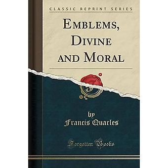 Emblems Divine and Moral Classic Reprint by Francis Quarles