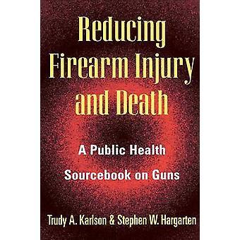 Reducing Firearm Injury and Death by Trudy KarlsonStephen Hargarten