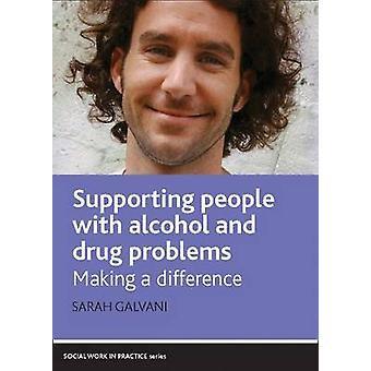Supporting People with Alcohol and Drug Problems  Making a Difference by Sarah Galvani
