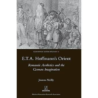 E.T.A. Hoffmanns Orient Romantic Aesthetics and the German Imagination by Neilly & Joanna
