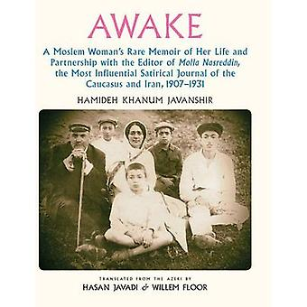 Awake A Moslem Womans Rare Memoir of Her Life and Partnership with the Editor of Molla Nasreddin  the Most Influential Satirical Journal of the Caucasus and Iran 19071931 by Javanshir & Hamideh Khanum