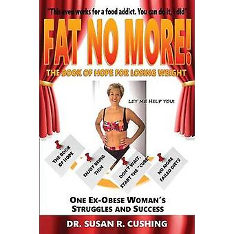 Fat No More the Book of Hope for Losing Weight by Cushing & Susan R.