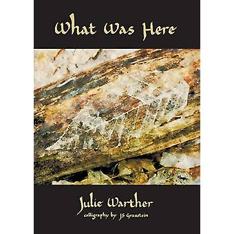 What Was Here by Warther & Julie