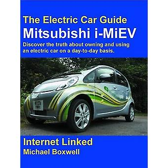 The Electric Car Guide  Mitsubishi IMiev the Electric Car Guide  Mitsubishi IMiev by Boxwell & Michael