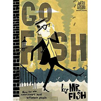 Go Fish - How to Win Contempt and Influence People by Mr Fish - 978161