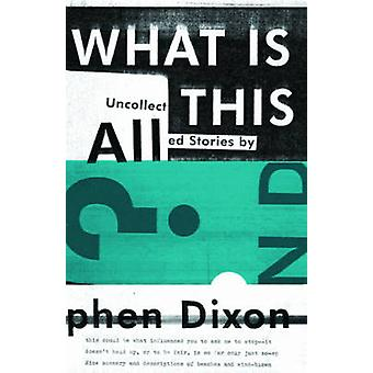 What Is All This? by Stephen Dixon - 9781606995273 Book