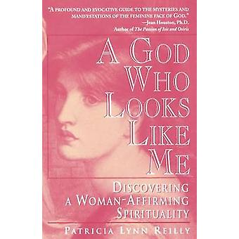 God Who Looks Like Me by Reilly & Particia Lynn