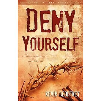 Deny Yourself The Atoning Command of Yom Kippur by Geoffrey & Kevin