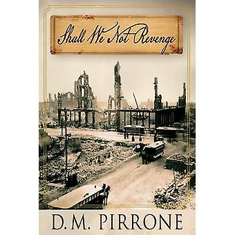 Shall We Not Revenge by Pirrone & D. M.