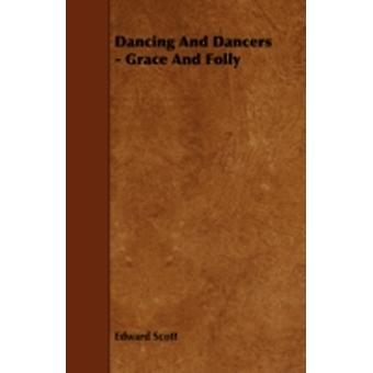 Dancing and Dancers  Grace and Folly by Scott & Edward