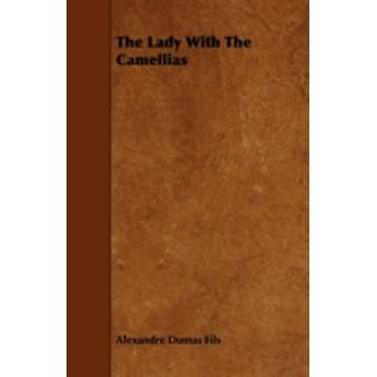 The Lady of the Camellias by Fils & Alexandre Dumas