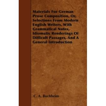 Materials For German Prose Composition Or Selections From Modern English Writers With Grammatical Notes Idiomatic Renderings Of Difficult Passages And A General Introduction by Buchheim & C. A.