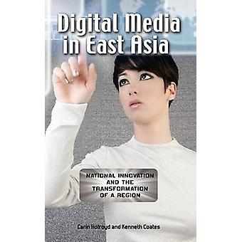 Digital Media in East Asia National Innovation and the Transformation of a Region by Holroyd & Carin