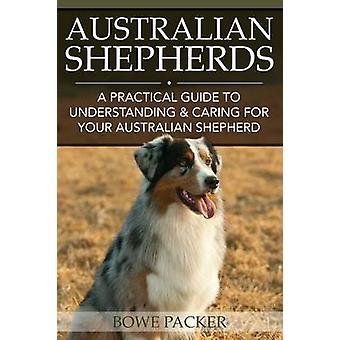 Australian Shepherds A Practical Guide to Understanding  Caring for Your Australian Shepherd by Packer & Bowe