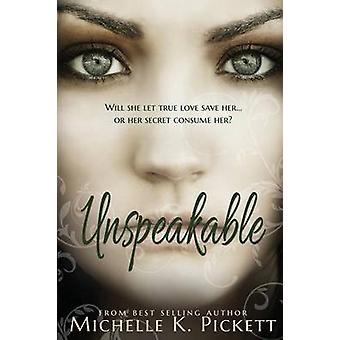 Unspeakable by Pickett & Michelle K.