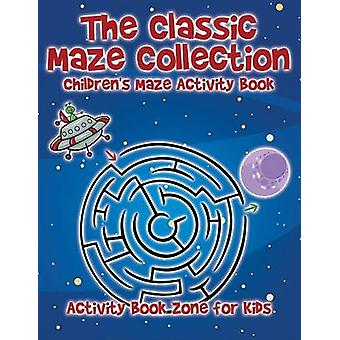 The Classic Maze Collection  Childrens Maze Activity Book by Activity Book Zone for Kids