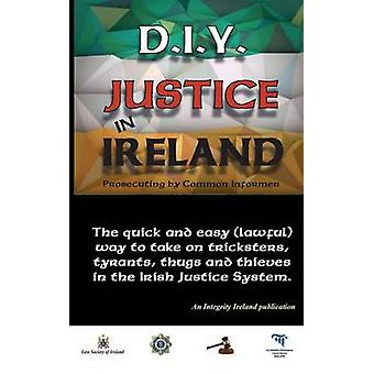 D.I.Y. JUSTICE IN IRELAND  Prosecuting by Common Informer by Manning & Stephen T