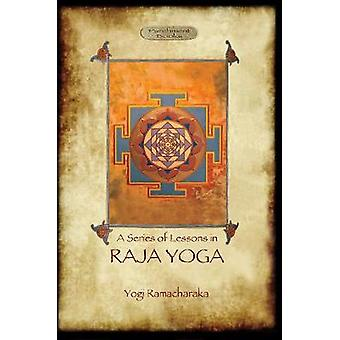 Raja Yoga  A Series of Lessons Philosophy Meditation and Spiritual Enlightenment Aziloth Books by Ramacharaka & Yogi