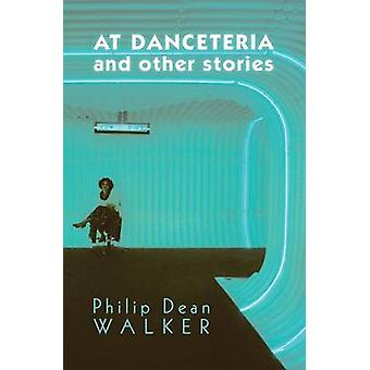 At Danceteria and Other Stories by Walker & Philip Dean