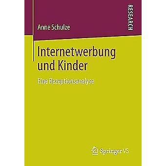 Internetwerbung und Kinder  Eine Rezeptionsanalyse by Schulze & Anne