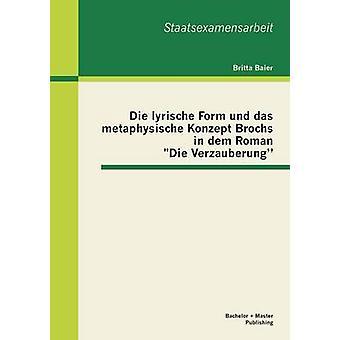 Die lyrische Form und das metaphysische Konzept Brochs in dem Roman Die Verzauberung by Baier & Britta